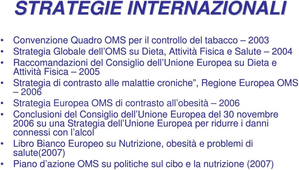 Strategia Europea OMS di contrasto all obesità 2006 Conclusioni del Consiglio dell Unione Europea del 30 novembre 2006 su una Strategia dell Unione Europea