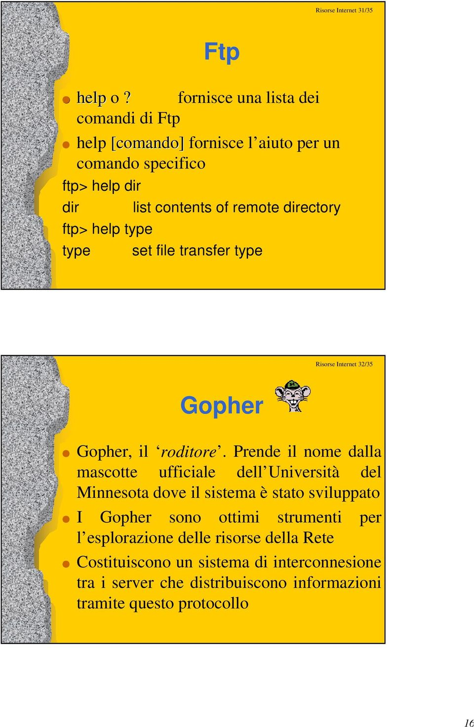 contents of remote directory set file transfer type Risorse Internet 32/35 Gopher Gopher, il roditore.