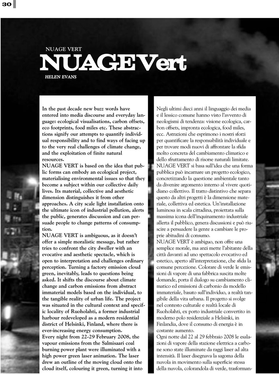 resources. NUAGE VERT is based on the idea that public forms can embody an ecological project, materialising environmental issues so that they become a subject within our collective daily lives.