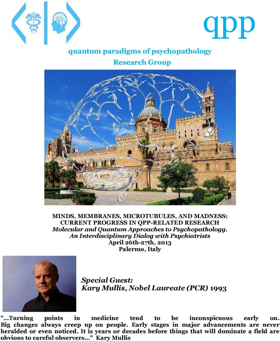 "An Interdisciplinary Dialog with Psychiatrists April 26th-27th, 2013 Palermo, Italy Special Guest: Kary Mullis, Nobel Laureate (PCR) 1993 "" Turning points"