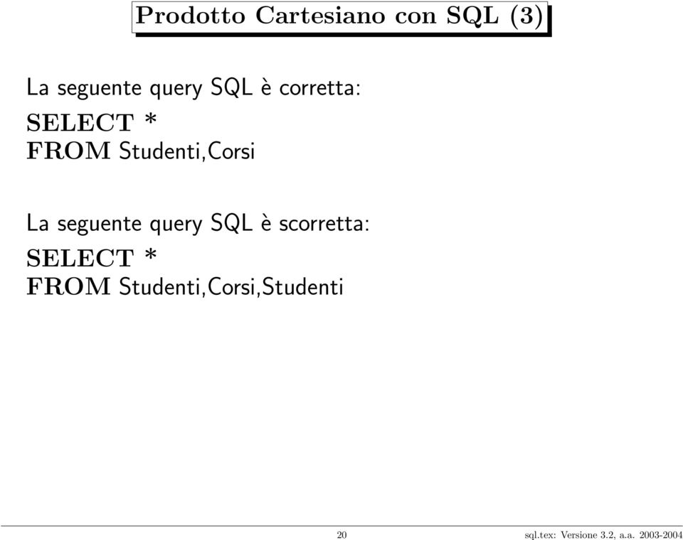 seguente query SQL è scorretta: SELECT * FROM