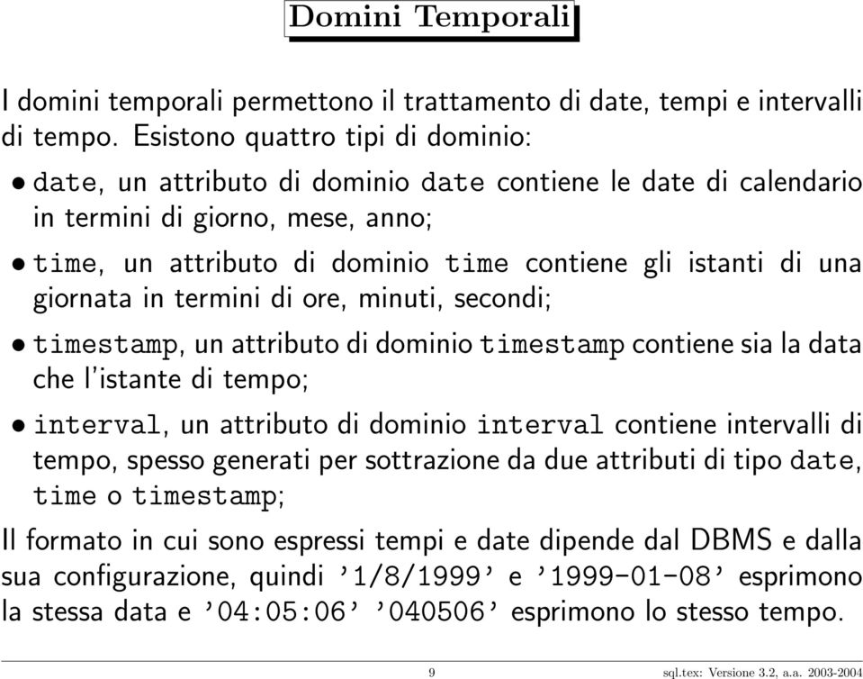 giornata in termini di ore, minuti, secondi; timestamp, un attributo di dominio timestamp contiene sia la data che l istante di tempo; interval, un attributo di dominio interval contiene intervalli
