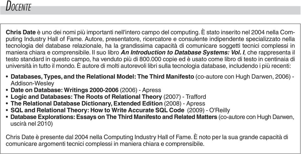chiara e comprensibile. Il suo libro An Introduction to Database Systems: Vol. I, che rappresenta il testo standard in questo campo, ha venduto più di 800.