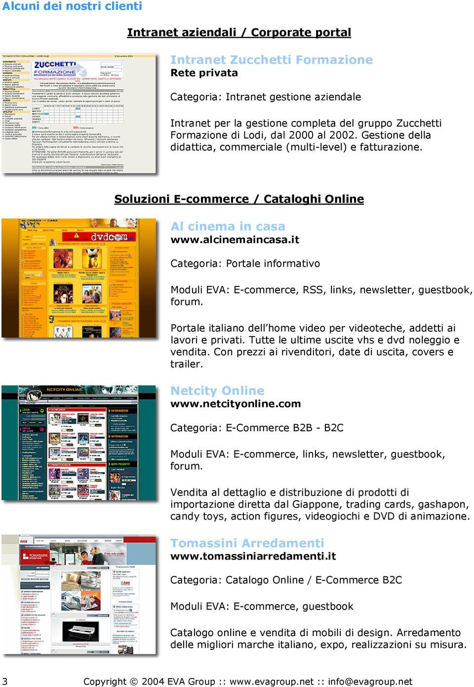 it Categoria: Portale informativo Moduli EVA: E-commerce, RSS, links, newsletter, guestbook, Portale italiano dell home video per videoteche, addetti ai lavori e privati.