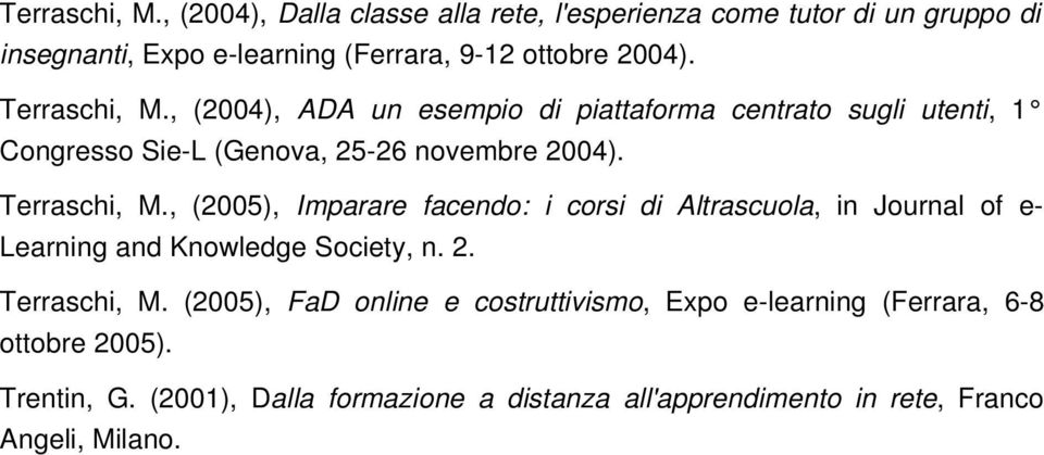 , (2005), Imparare facendo: i corsi di Altrascuola, in Journal of e Learning and Knowledge Society, n. 2. Terraschi, M.
