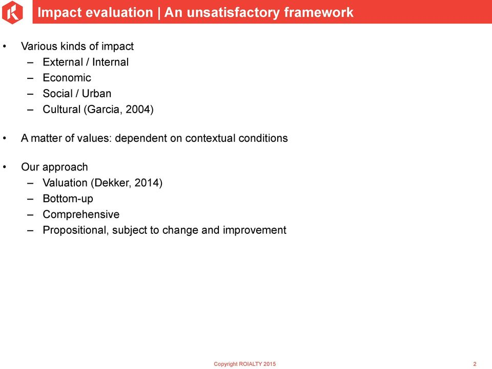 dependent on contextual conditions Our approach Valuation (Dekker, 2014)