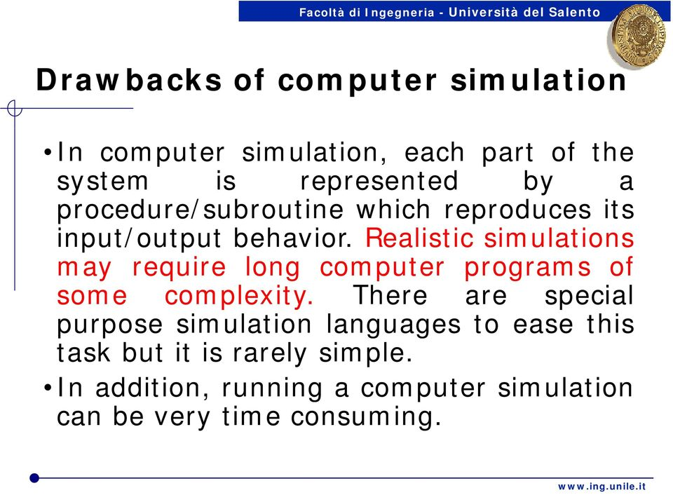 Realistic simulations may require long computer programs of some complexity.