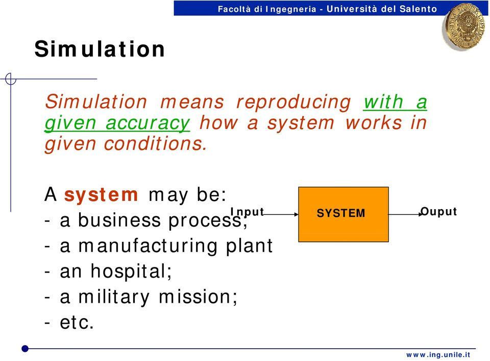 A system may be: Input - a business process; - a
