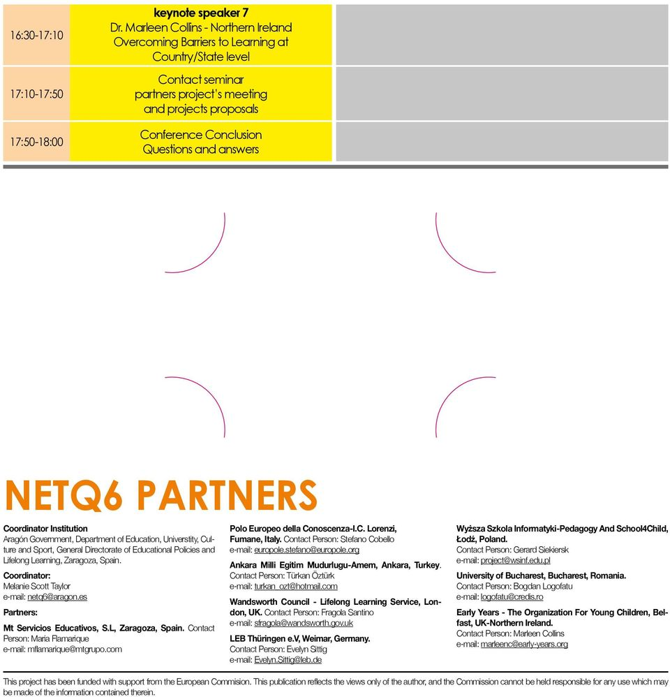 NETQ6 PARTNERS Coordinator Institution Aragón Government, Department of Education, Universtity, Culture and Sport, General Directorate of Educational Policies and Lifelong Learning, Zaragoza, Spain.