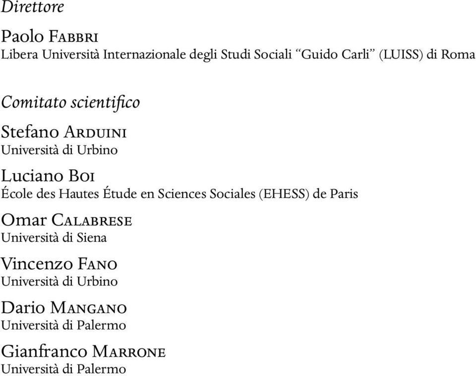 Étude en Sciences Sociales (EHESS) de Paris Omar CALABRESE Università di Siena Vincenzo FANO