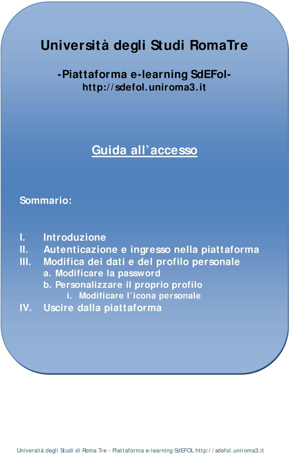 Modifica dei dati e del profilo personale a. Modificare la password b.