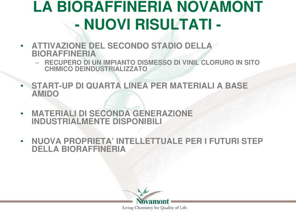 DEINDUSTRIALIZZATO START-UP DI QUARTA LINEA PER MATERIALI A BASE AMIDO MATERIALI DI