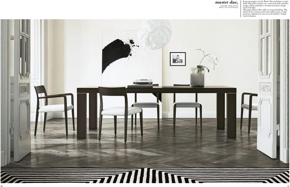 rivestita in tessuto, design Carlo Colombo. This page: Master Due table in wenge finishing.