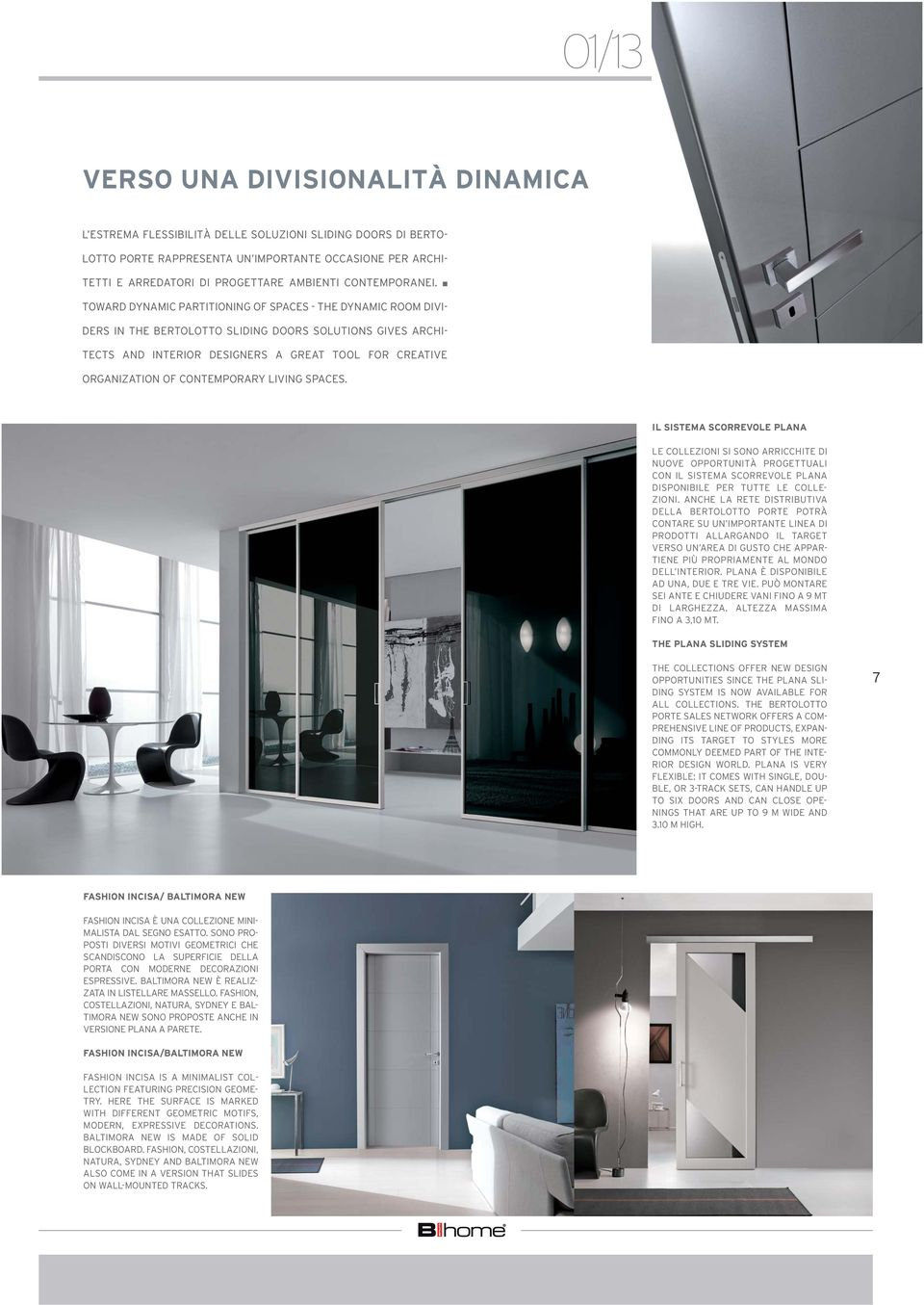 n TOWARD DYNAMIC PARTITIONING OF SPACES - THE DYNAMIC ROOM DIVI- DERS IN THE BERTOLOTTO SLIDING DOORS SOLUTIONS GIVES ARCHI- TECTS AND INTERIOR DESIGNERS A GREAT TOOL FOR CREATIVE ORGANIZATION OF