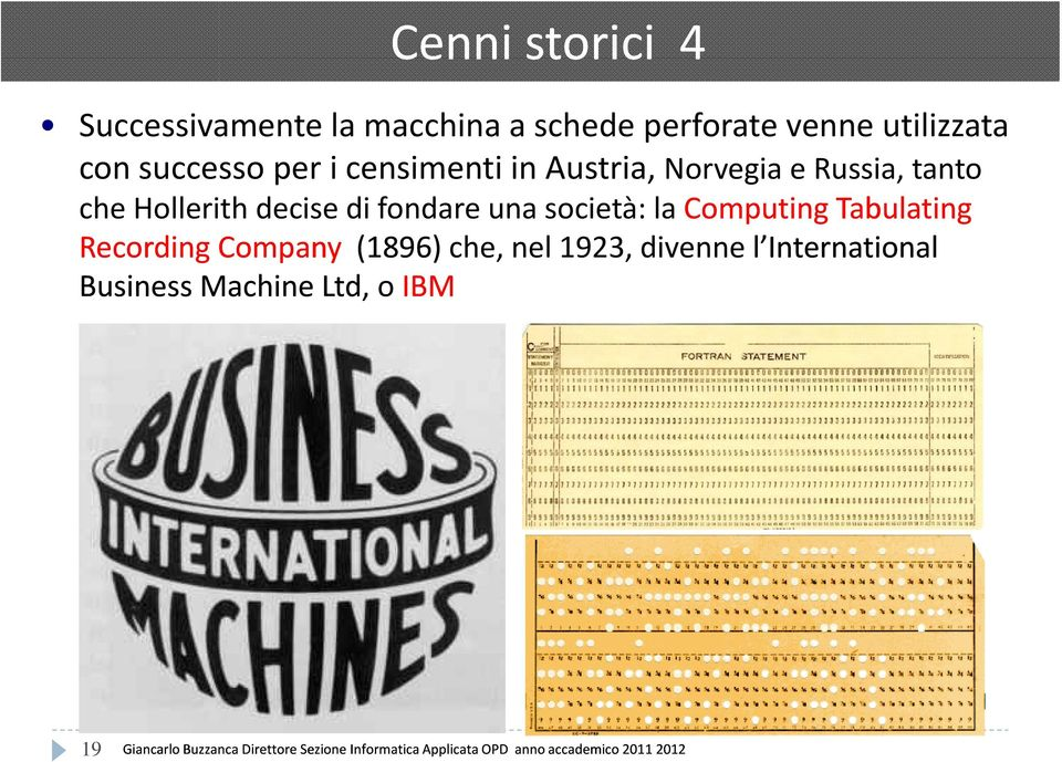 Computing Tabulating Recording Company (1896) che, nel 1923, divenne l International Business