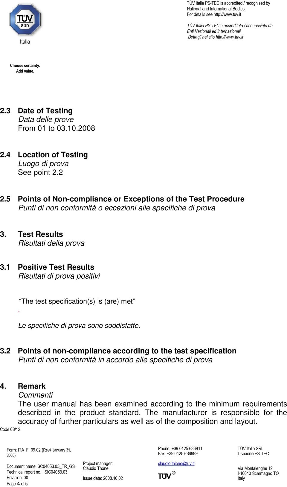 1 Positive Test Results Risultati di prova positivi The test specification(s) is (are) met. Le specifiche di prova sono soddisfatte. 3.