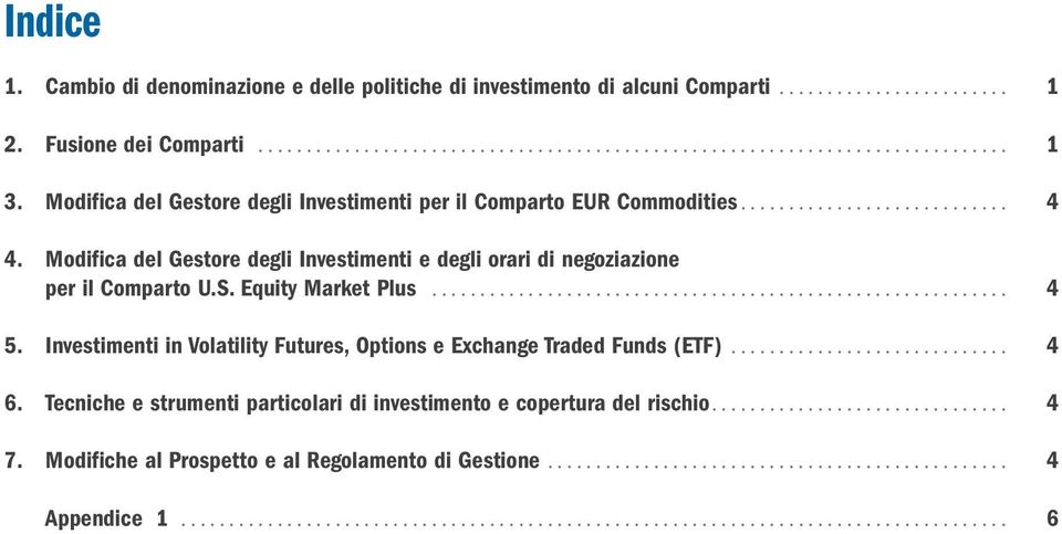 Equity Market Plus............................................................ 4 5. Investimenti in Volatility Futures, Options e Exchange Traded Funds (ETF)............................. 4 6.