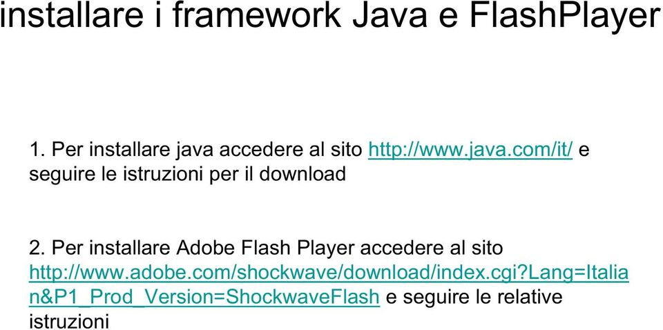 Per installare Adobe Flash Player accedere al sito http://www.adobe.
