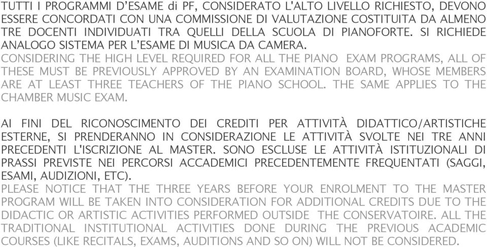 CONSIDERING THE HIGH LEVEL REQUIRED FOR ALL THE PIANO EXAM PROGRAMS, ALL OF THESE MUST BE PREVIOUSLY APPROVED BY AN EXAMINATION BOARD, WHOSE MEMBERS ARE AT LEAST THREE TEACHERS OF THE PIANO SCHOOL.