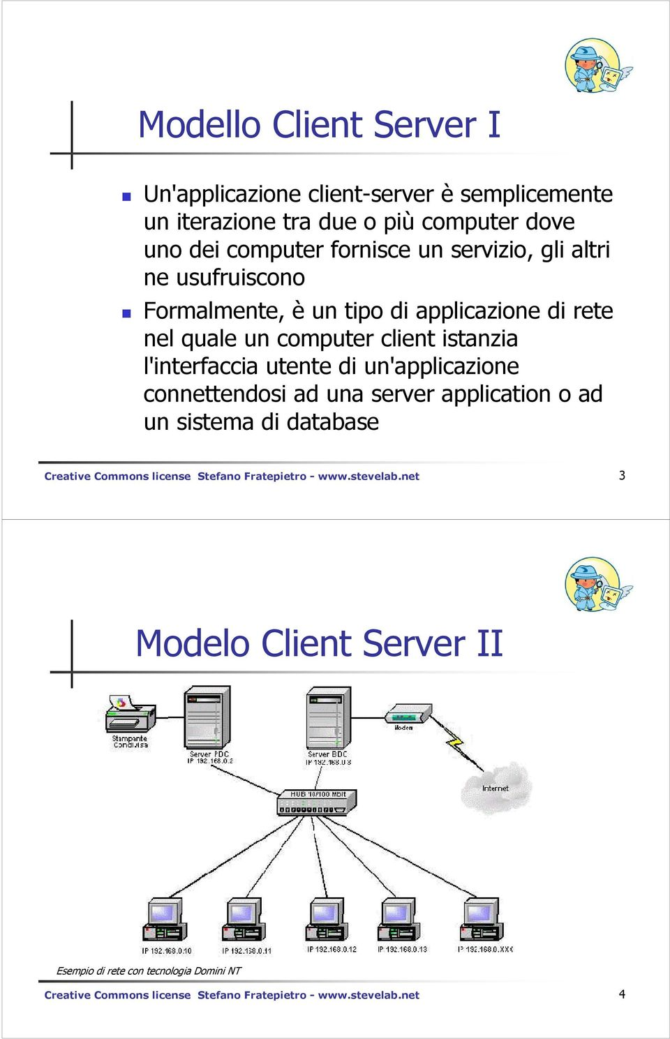 di un'applicazione connettendosi ad una server application o ad un sistema di database Creative Commons license Stefano Fratepietro - www.