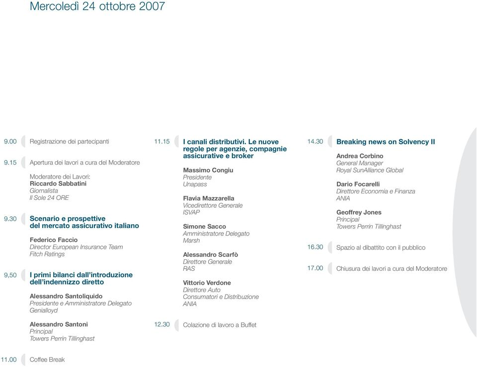 italiano Federico Faccio Director European Insurance Team Fitch Ratings I primi bilanci dall introduzione dell indennizzo diretto Alessandro Santoliquido Presidente e Genialloyd 11.
