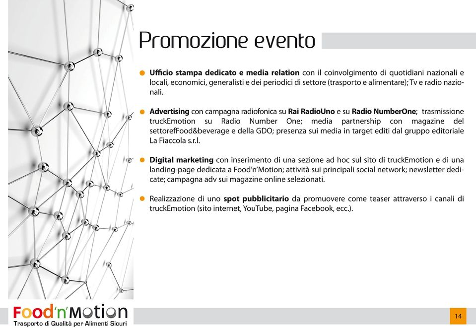 Advertising con campagna radiofonica su Rai RadioUno e su Radio NumberOne; trasmissione truckemotion su Radio Number One; media partnership con magazine del settoreffood&beverage e della GDO;