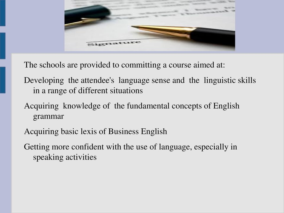 knowledge of the fundamental concepts of English grammar Acquiring basic lexis of