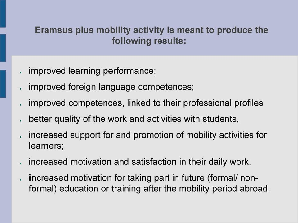 students, increased support for and promotion of mobility activities for learners; increased motivation and satisfaction in