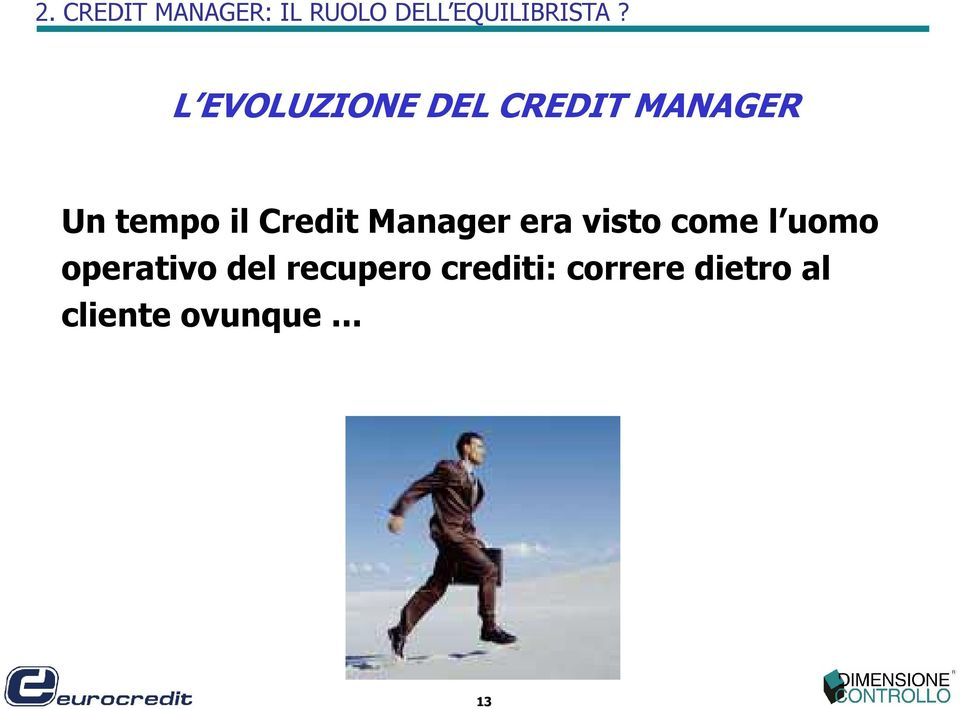 Credit Manager era visto come l uomo operativo
