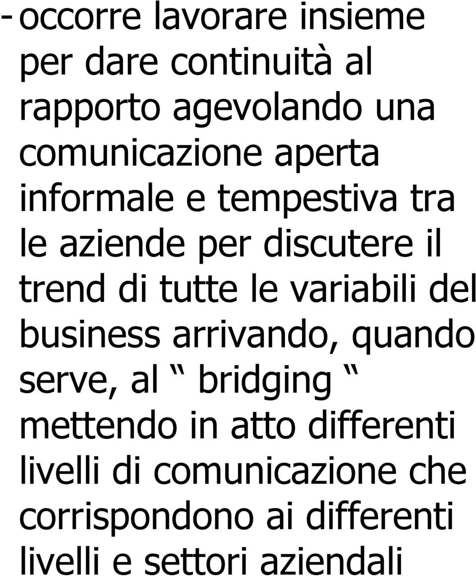 tutte le variabili del business arrivando, quando serve, al bridging mettendo in