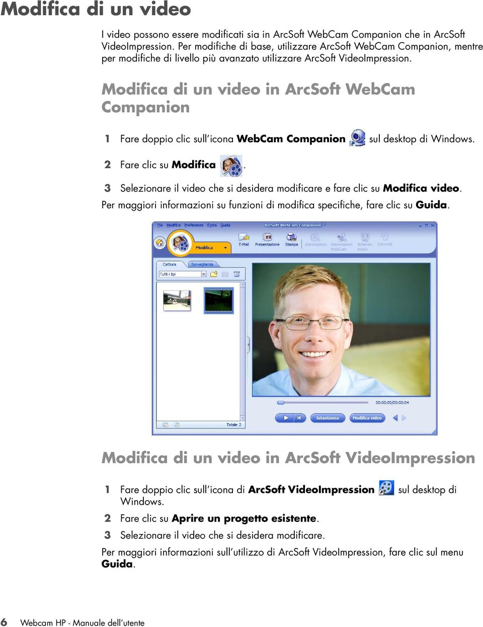 Modifica di un video in ArcSoft WebCam Companion 1 Fare doppio clic sull icona WebCam Companion sul desktop di Windows. 2 Fare clic su Modifica.