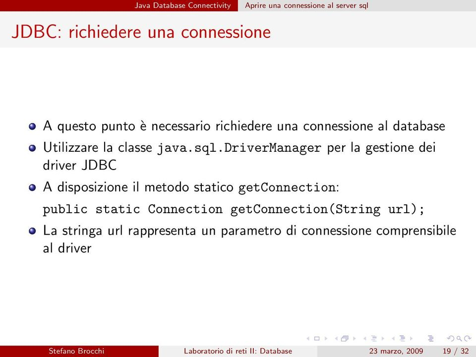 drivermanager per la gestione dei driver JDBC A disposizione il metodo statico getconnection: public static Connection