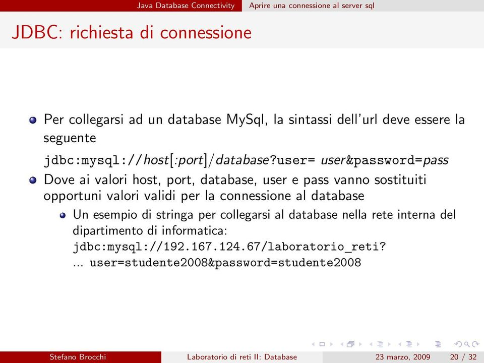 user= user&password=pass Dove ai valori host, port, database, user e pass vanno sostituiti opportuni valori validi per la connessione al database Un