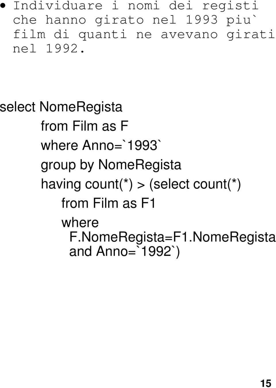 select NomeRegista from Film as F where Anno=`1993` group by