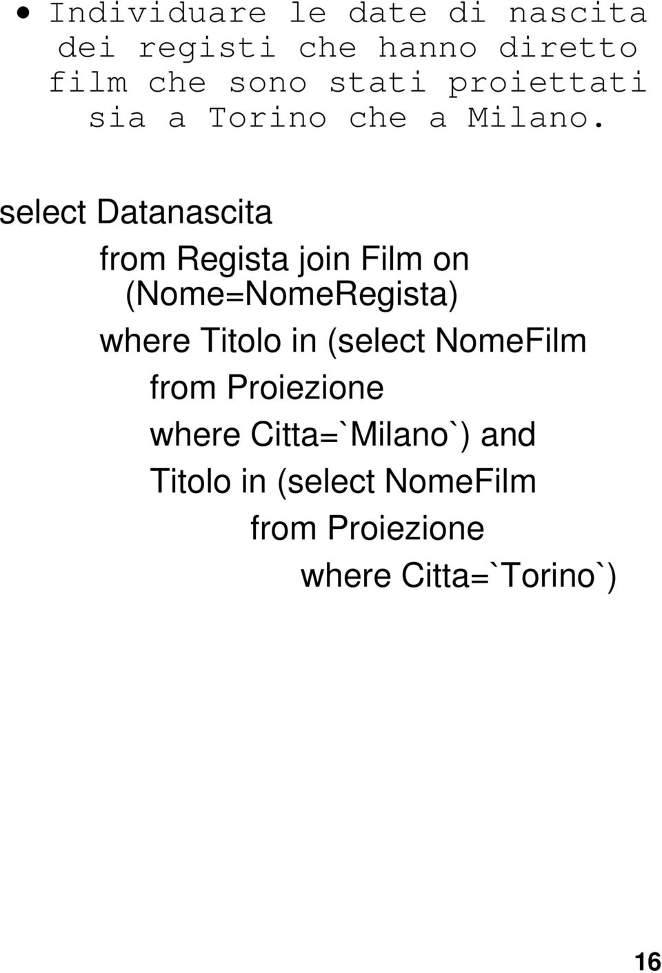 select Datanascita from Regista join Film on (Nome=NomeRegista) where Titolo in