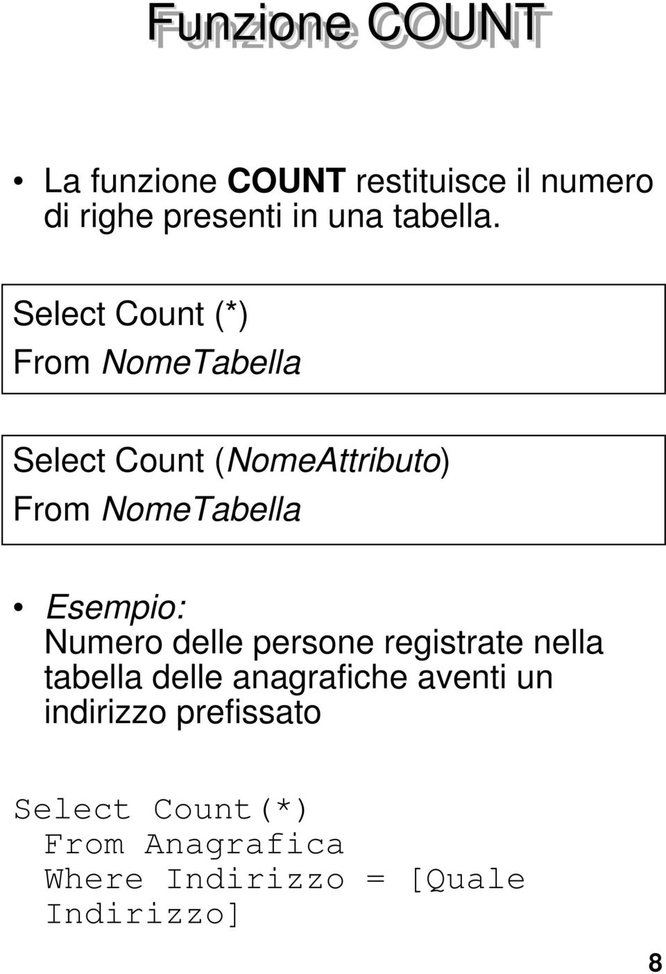 Select Count (*) From NomeTabella Select Count (NomeAttributo) From NomeTabella