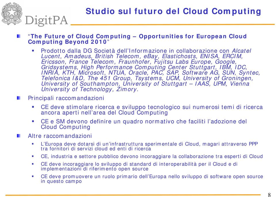 IDC, INRIA, KTH, Microsoft, NTUA, Oracle, PAC, SAP, Software AG, SUN, Syntec, Telefonica I&D, The 451 Group, Tsystems, UCM, University of Groningen, University of Southampton, University of Stuttgart