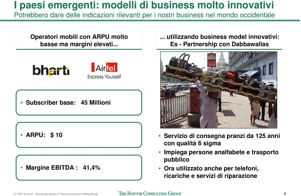 ..... utilizzando business model innovativi: Es - Partnership con Dabbawallas Subscriber base: 45 Millioni ARPU: $ 10 Margine