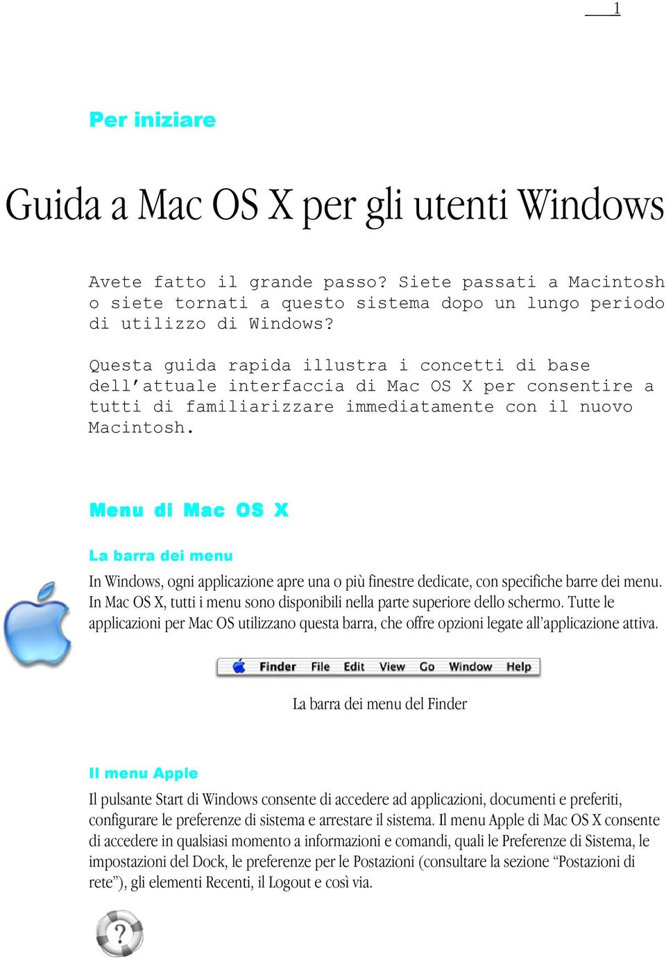Menu di Mac OS X La barra dei menu In Windows, ogni applicazione apre una o più finestre dedicate, con specifiche barre dei menu.