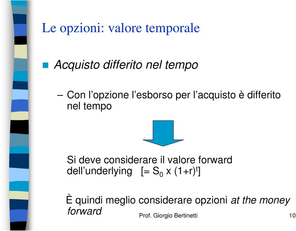 considerare il valore forward dell underlying [= 0 x (1+r) t ] È