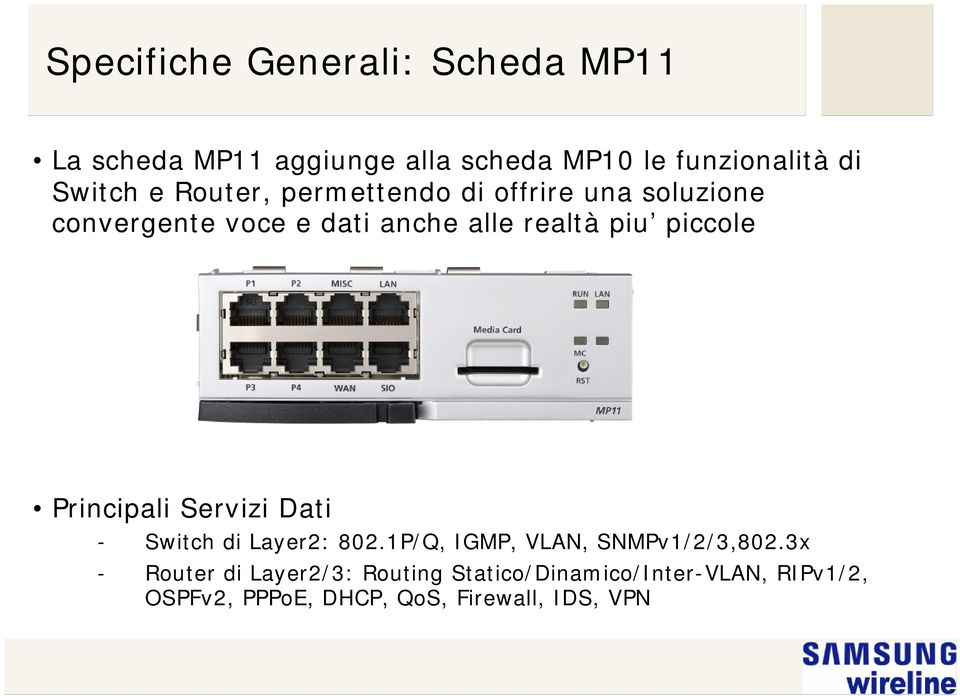 piccole Principali Servizi Dati - Switch di Layer2: 802.1P/Q, IGMP, VLAN, SNMPv1/2/3,802.