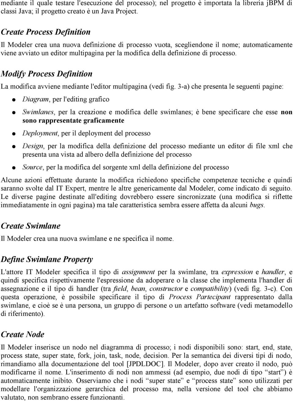 processo. Modify Process Definition La modifica avviene mediante l'editor multipagina (vedi fig.