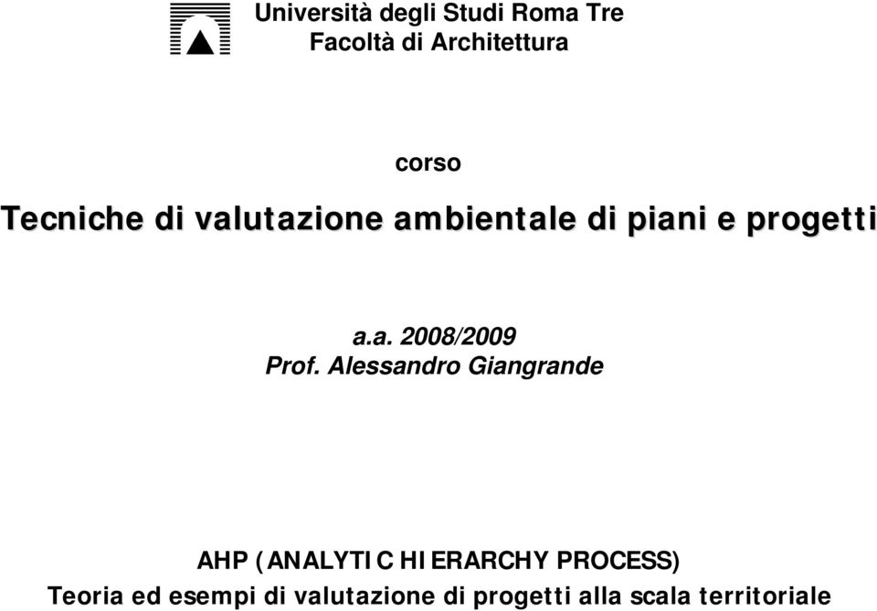 Alessandro Giangrande AHP (ANALYTIC HIERARCHY PROCESS) Teoria ed