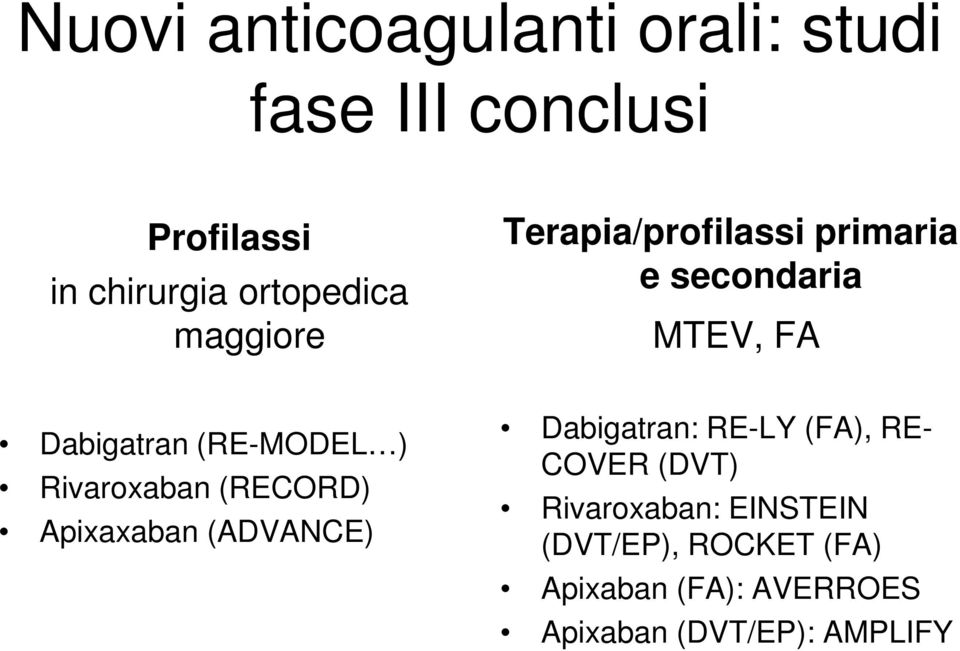 Rivaroxaban (RECORD) Apixaxaban (ADVANCE) Dabigatran: RE-LY (FA), RE- COVER (DVT)