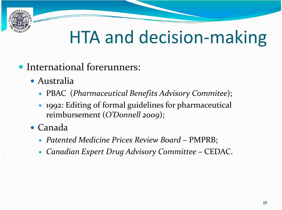 guidelines for pharmaceutical reimbursement (O Donnell 2009); Canada