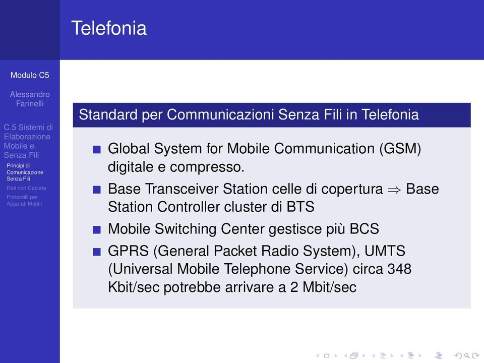 Base Transceiver Station celle di copertura Base Station Controller cluster di BTS Mobile