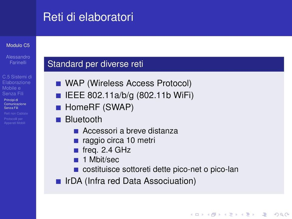 11b WiFi) HomeRF (SWAP) Bluetooth Accessori a breve distanza raggio