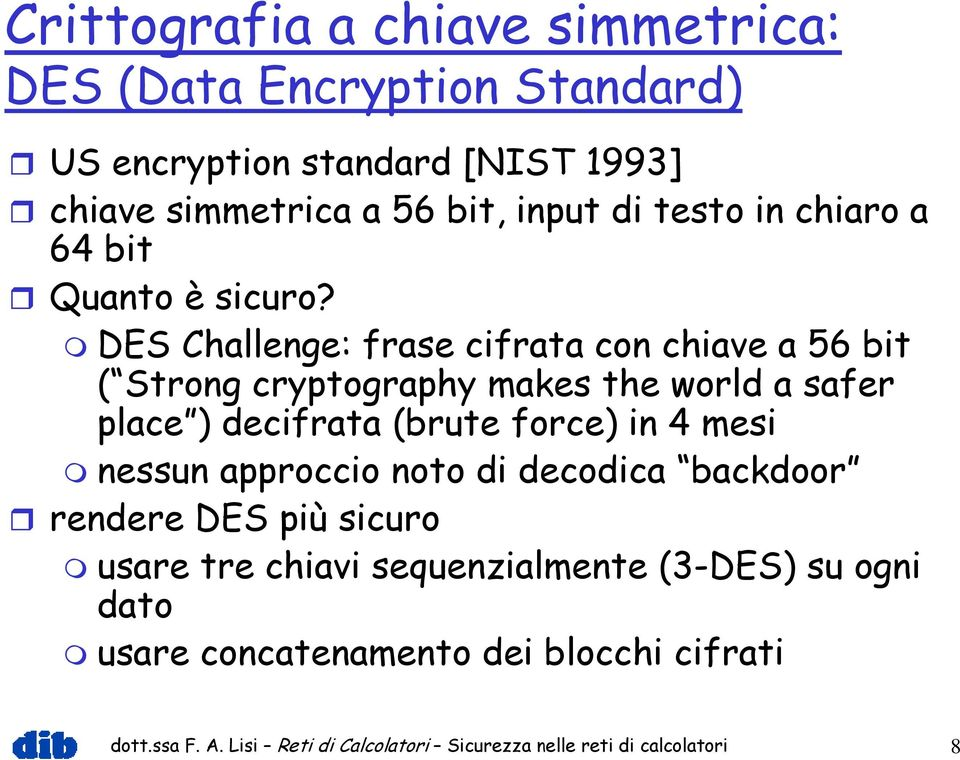 DES Challenge: frase cifrata con chiave a 56 bit ( Strong cryptography makes the world a safer place ) decifrata (brute force) in 4 mesi