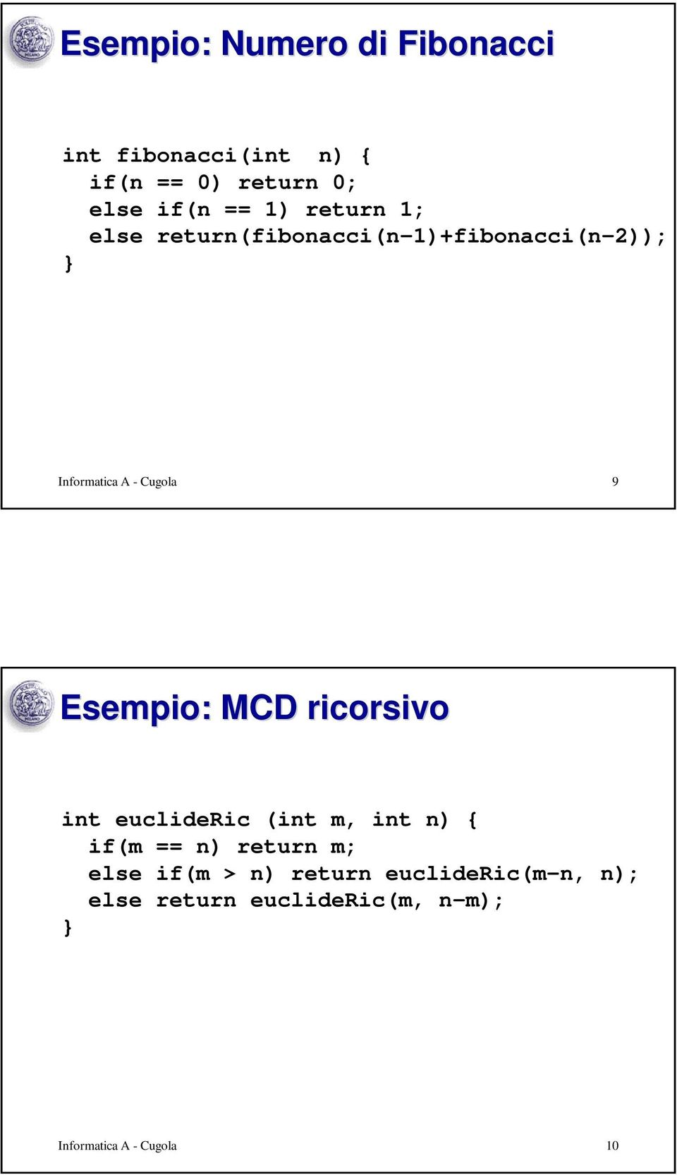Esempio: MCD ricorsivo int euclideric (int m, int n) { if(m == n) return m; else if(m
