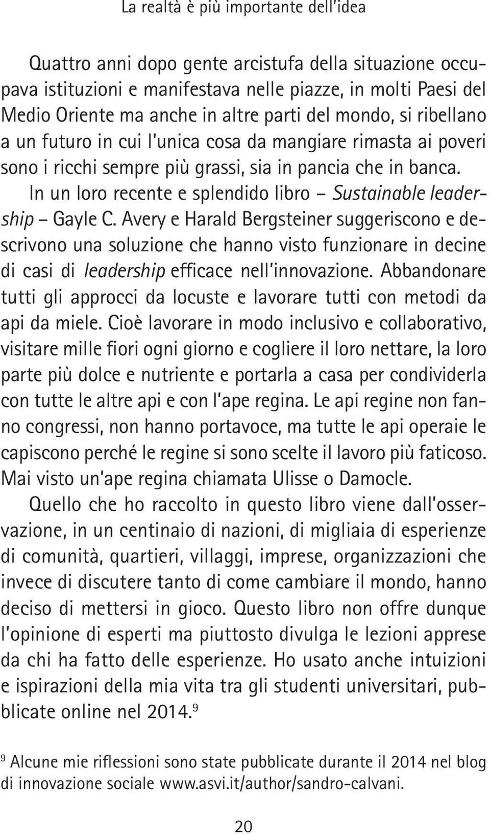 In un loro recente e splendido libro Sustainable leadership Gayle C.